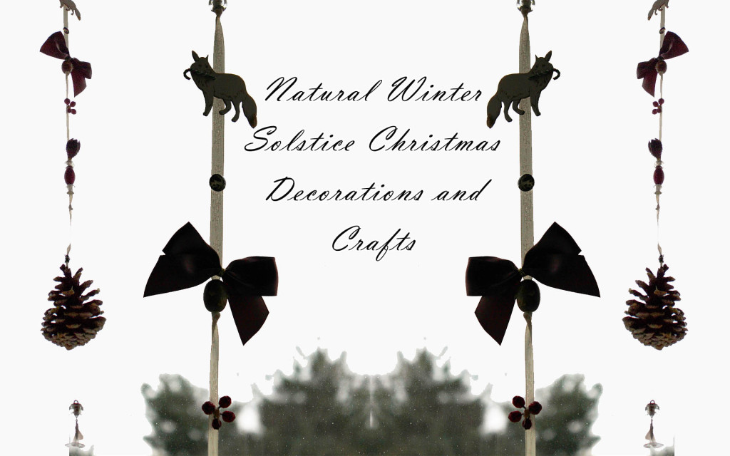 Natural Winter Solstice Christmas decorations and crafts