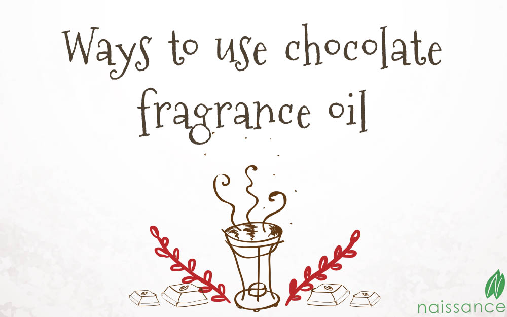 How to use chocolate fragrance oil